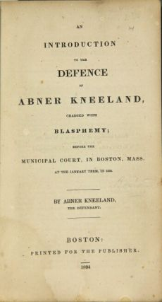 An introduction to the defence of Abner Kneeland, charged with blasphemy; before the municipal court in Boston, Mass