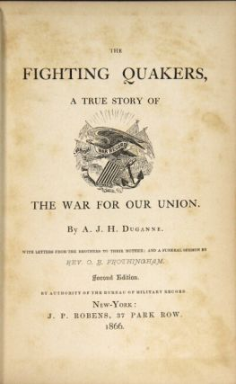 The fighting quakers, a true story of the war for our union ... With letters from the brothers to their mother: and a funeral sermon by Rev. O. B. Frothingham. Second edition