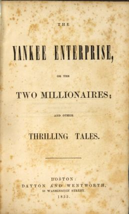 The Yankee enterprise, or the two millionaires; and other thrilling tales