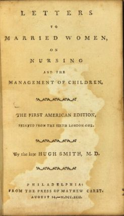 Letters to married women on nursing and the management of children ... First American edition printed from the sixth London one
