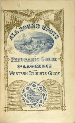 All-round route and panoramic guide of the St. Lawrence ... and western tourists guide to the west, embracing Detroit, Chicago, Milwaukee, St. Paul, Minneapolis, &c.