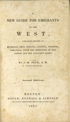 A new guide for emigrants, containing sketches of Michigan, Ohio, Indiana, Illinois, Missouri, Arkansas, with the territory of Wisconsin and the adjacent parts ... Second edition