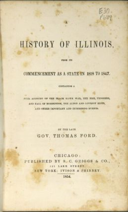 A history of Illinois from its commencement as a state in 1818 to 1847. Containing a full account of the Black Hawk War, the rise, progress, and fall of Mormonism, the Alton and Lovejoy Riots, and other important and interesting events