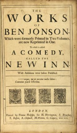 The works of Ben Jonson, which were formerly printed in two volumes, are now reprinted in one. To which is added a comedy, called the New Inn. With additions never before published