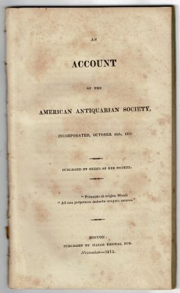 An account of the American Antiquarian Society, incorporated, October 24th 1812