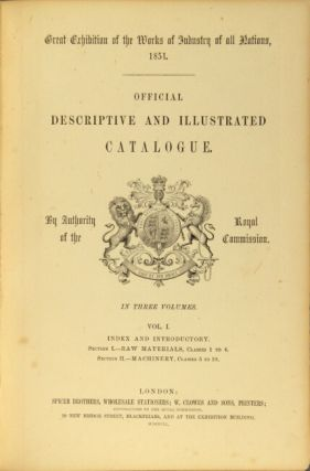 Royal Commission for the Great Exhibition of the works of industry of all nations, 1851. Official descriptive and illustrated catalogue. In three volumes...