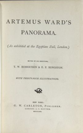 Artemus Ward's panorama. (As exhibited at the Egyptian Hall, London.) Edited by his executors, T.W. Robertson & E.P. Hingston. With thirty-four illustrations