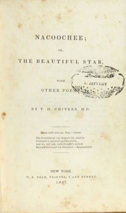 Nacoochee; or, the beautiful star, with other poems. Thomas Holley Chivers, M. D