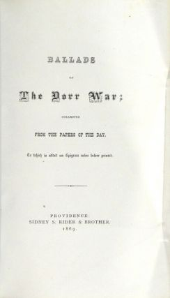 Ballads of the Dorr War; collected from the papers of the day, to which is added an epigram never before printed