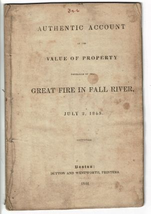 An authentic account of the value of property destroyed by the great fire in Fall River, July 2,...