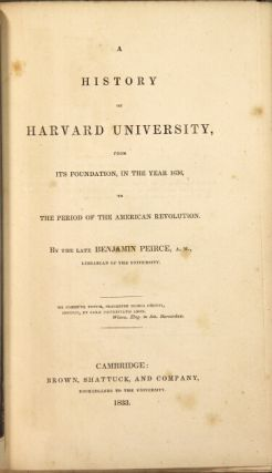 A history of Harvard University, from its foundation, in the year 1636, to the period of the American Revolution