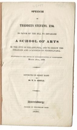 Speech of Thaddeus Stevens, Esq. in favor of the bill to establish a School of Arts in the city...