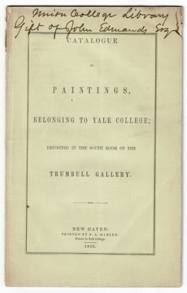 Catalogue of paintings belonging to Yale College; deposited in the south room of the Trumbull...