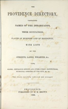 The Providence directory, containing names of the inhabitants, their occupations, places of business and of residence; with lists of the streets, lanes, wharves, &c. Also, banks, insurance offices and other public institutions, municipal officers of the city, &c., &c. The whole carefully collected and arranged
