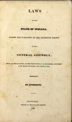 Laws of the state of Indiana, passed and published at the sixteenth session of the General Assembly, held at Indianapolis, on the first Monday in December, one thousand eight hundred and thirty-one. By authority