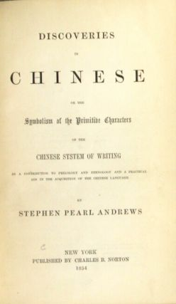 Discoveries in Chinese or the symbolism of the primitive characters of the Chinese system of writing
