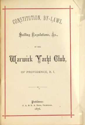 Constitution, By-laws, Sailing Regulations, etc. of the Warwick Yacht Club of Providence, R.I