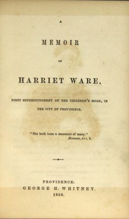 A memoir of Harriet Ware, first superintendent of the children's home, in the city of Providence