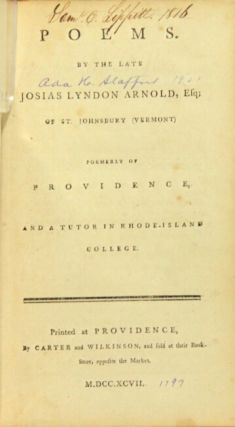 Poems. By the late Josias Lyndon Arnold, Esq; of St. Johnsbury (Vermont) formerly of Providence, and a tutor in Rhode-Island College