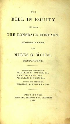 The bill in equity between the Lonsdale Company, complainants, and Miles G. Moies, respondent. Council for complainants, William H. Potter, Esq. Samuel Ames, Esq. William Binney, Esq. Council for respondent, Thomas A. Jenkes, Esq.