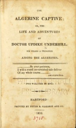 The Algerine captive; or, the life and adventures of Doctor Updike Underhill, six years a prisoner among the Algerians. Two volumes in one.