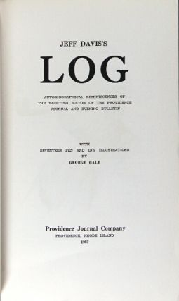 Jeff Davis's log. Autobiographical reminiscences of the yachting editor of the Providence Journal and Evening Bulletin. With seventeen pen and ink illustrations by George Gale. [Introduction by David Patten.]