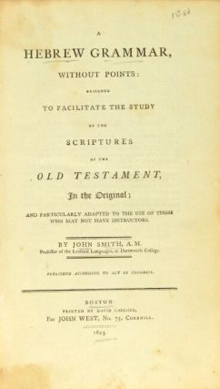 A Hebrew grammar, without points: designed to facilitate the study of the scriptures of the Old Testament, in the original; and particularly adapted to the use of those who may not have instructors