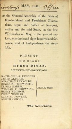 Acts, resolves and reports [spine title]. At the General Assembly of the State of Rhode Island and Providence Plantations, begun and holden by adjournment, at Newport ... on the first Wednesday of May [1841 through January, 1843].
