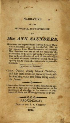 Narrative of the shipwreck and sufferings of Miss Ann Saunders, who was a passenger on board the ship Francis Mary, which foundered at sea on the 5th Feb. 1826, on her passage from New Brunswick to Liverpool ...