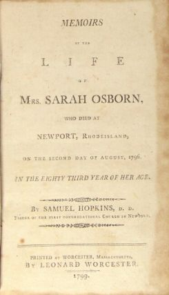 Memoirs of the life of Mrs. Sarah Osborn, who died at Newport, Rhodeisland [sic], on the second day of August, 1796. In the eighty-third year of her age