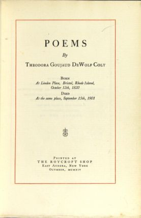 Poems by ... Born at Linden Place, Bristol, Rhode Island, October 12th, 1820. Died at the same place, September 15, 1901. [Edited by Samuel Pomeroy Colt.]