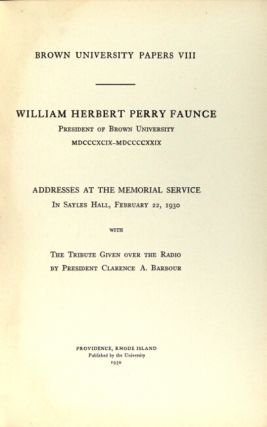 William Herbert Perry Faunce, President of Brown University MDCCCXCIX - MDCCCCXXIX. Addresses at the memorial service in Sayles Hall, February 22, 1930 with the tribute given over the radio by President Clarence A. Barbour