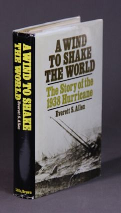 A wind to shake the world. The story of the 1938 hurricane. Everett S. Allen
