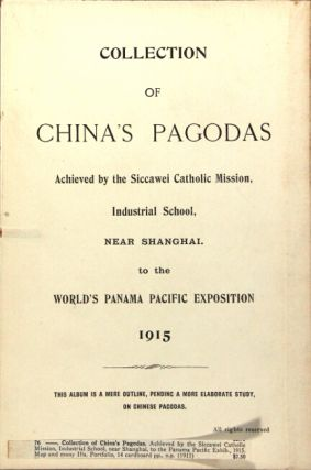 Collection of China's pagodas achieved by the Siccawei Catholic Mission, Industrial School, near Shanghai. To the World's Panama Pacific Exposition