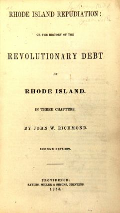 Rhode Island repudiation: or, the history of the Revolutionary debt of Rhode Island. In three chapters ... Second edition