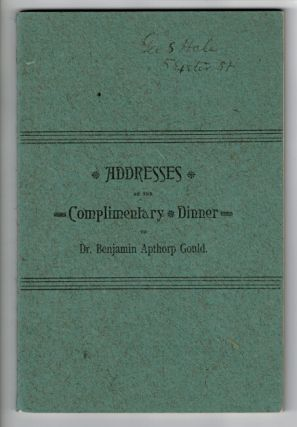 Addresses at the Complimentary Dinner to Dr. Benjamin Apthorp Gould. Benjamin Apthorp Gould