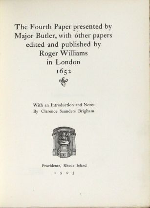 The Fourth Paper presented by Major Butler, with other papers edited and published by Roger Williams in London 1652. With an introduction and notes by Clarence Saunders Brigham