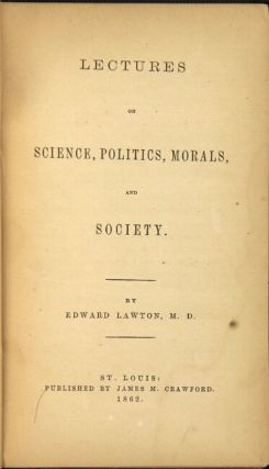 Lectures on science, politics, morals, and society