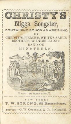 Christy's nigga songster, containing songs as are sung by Christy's, Pierce's White's Sable Brothers, & Dumbleton's Band or Minstrels
