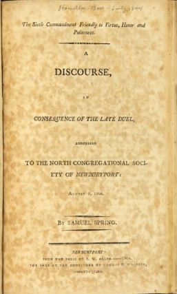 The sixth commandment friendly to virtue, honor and politeness. A discourse, in consequence of the late duel, addressed to the North Congregational Society of Newburyport: August 5, 1804