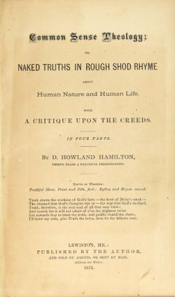 Common sense theology; or, naked truth in rough shod rhyme about human nature and human life. With a critique upon the creeds. In four parts