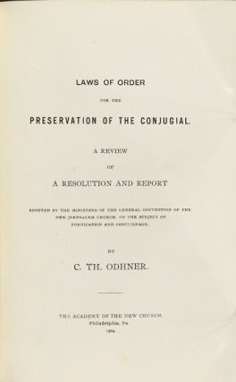 Laws of order for the preservation of the conjugial. A review of a resolution and report adopted by the ministers of the General Convention of the New Jerusalem Church on the subject of fornication and concubinage