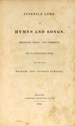 Juvenile lyre: or hymns and songs, religious, moral, and cheerful, set to appropriate music. For the use of primary and common schools