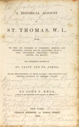 A historical account of St. Thomas, W.I., with its rise and progress in commerce; missions and churches; climate and its adaption to invalids; geological structure; natural history, and botany; and incidental notices of St. Croix and St. Johns; slave insurrections in these islands; emancipation and present condition of laboring classes
