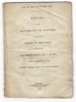 Case of the slave-child, Med. Report of the arguments of counsel, and of the opinion of the...