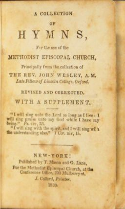 A collection of hymns for the use of the Methodist Episcopal Church, principally from the collection of the Rev. John Wesley, A. M. Revised and corrected with a supplement