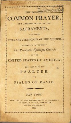 The Book of Common Prayer and administration of the sacraments and the other rites and ceremonies of the Church, according to the use of the Protestant Episcopal Church in the United States of America: together with the Psalter, or Psalms of David