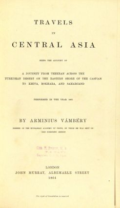Travels in central Asia: being the account of a journey from Teheran across the Turkoman desert on the eastern shore of the Caspian to Khiva, Bokhara, and Samarcand. Performed in the year 1863