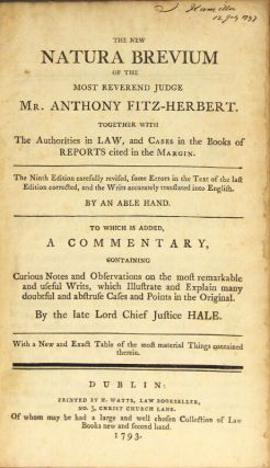 The new natura brevium of the most Reverend Judge Mr. Anthony Fitz-Herbert. Together with the authorities in law, and cases ... The ninth edition carefully revised ... corrected, and the writs accurately translated into English. By an able hand. To which is added, a commentary ... By the late Lord Chief Justice Hale. With a new and exact table