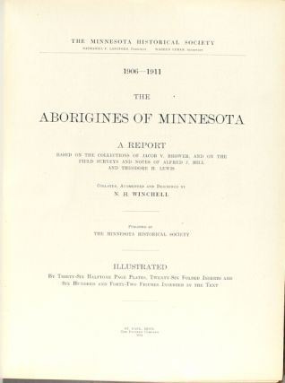 The aborigines of Minnesota. A report based on the collections of Jacob V. Brower and on the field surveys and notes of Alfred J. Hill and Theodore H. Lewis